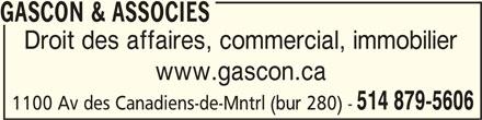 Gascon & Associés (514-879-5606) - Annonce illustrée======= - GASCON & ASSOCIESGASCON & ASSOCIES GASCON & ASSOCIES Droit des affaires, commercial, immobilier www.gascon.ca 514 879-5606 1100 Av des Canadiens-de-Mntrl (bur 280) -