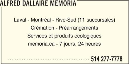 Alfred Dallaire Memoria (514-277-7778) - Annonce illustrée======= - 514 277-7778 ALFRED DALLAIRE MEMORIA Laval - Montréal - Rive-Sud (11 succursales) Crémation - Préarrangements Services et produits écologiques memoria.ca - 7 jours, 24 heures -----------------------------------