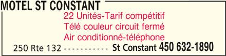 Motel St Constant (450-632-1890) - Annonce illustrée======= - MOTEL ST CONSTANT 22 Unités-Tarif compétitif Télé couleur circuit fermé Air conditionné-téléphone St Constant 450 632-1890 250 Rte 132 -----------