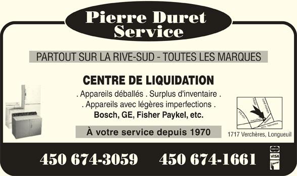 Duret Pierre Service (450-674-3059) - Annonce illustrée======= - PARTOUT SUR LA RIVE-SUD - TOUTES LES MARQUES CENTRE DE LIQUIDATION . Appareils déballés . Surplus d'inventaire . . Appareils avec légères imperfections . Bosch, GE, Fisher Paykel, etc. À votre service depuis 1970 1717 Verchères, Longueuil 450 674-3059  450 674-1661