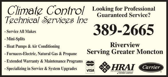 Climate Control Technical Services Inc (506-389-2665) - Display Ad - - Furnaces-Electric, Natural Gas & Propane - Extended Warranty & Maintenance Programs - Specializing in Service & System Upgrades Looking for Professional Guaranteed Service? - Service All Makes 389-2665 - Mini-Splits Riverview - Heat Pumps & Air Conditioning Serving Greater Moncton