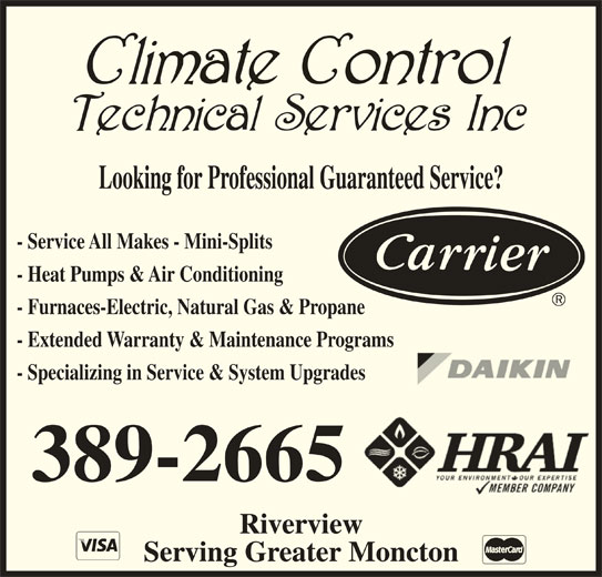 Climate Control Technical Services Inc (506-389-2665) - Display Ad - Looking for Professional Guaranteed Service? - Service All Makes - Mini-Splits - Heat Pumps & Air Conditioning - Furnaces-Electric, Natural Gas & Propane - Extended Warranty & Maintenance Programs - Specializing in Service & System Upgrades 389-2665 Riverview Serving Greater Moncton