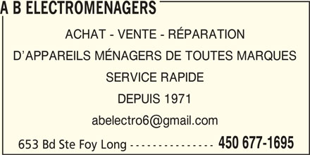 A B Electroménagers (450-677-1695) - Annonce illustrée======= - A B ELECTROMENAGERS ACHAT - VENTE - RÉPARATION D APPAREILS MÉNAGERS DE TOUTES MARQUES SERVICE RAPIDE DEPUIS 1971 450 677-1695 653 Bd Ste Foy Long ---------------
