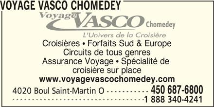 Voyage Vasco Chomedey (450-687-6800) - Annonce illustrée======= - Croisières   Forfaits Sud & Europe Circuits de tous genres Assurance Voyage   Spécialité de croisière sur place www.voyagevascochomedey.com 450 687-6800 4020 Boul Saint-Martin O ----------- ---------------------------------- 1 888 340-4241 VOYAGE VASCO CHOMEDEY