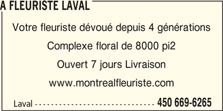 A Fleuriste Laval (450-669-6265) - Annonce illustrée======= - A FLEURISTE LAVAL Votre fleuriste dévoué depuis 4 générations Complexe floral de 8000 pi2 Ouvert 7 jours Livraison www.montrealfleuriste.com 450 669-6265 Laval ------------------------------