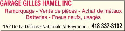 Garage Gilles Hamel Inc (418-337-3102) - Annonce illustrée======= - GARAGE GILLES HAMEL INC GARAGE GILLES HAMEL INC Remorquage - Vente de pièces - Achat de métaux Batteries - Pneus neufs, usagés 418 337-3102 162 De La Défense-Nationale St-Raymond -