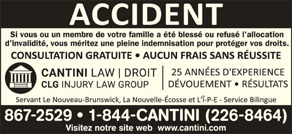 Cantini Droit (506-867-2529) - Annonce illustrée======= - Si vous ou un membre de votre famille a été blessé ou refusé l'allocation d'invalidité, vous méritez une pleine indemnisation pour protéger vos droits. 867-2529   1-844-CANTINI (226-8464) Visitez notre site web  www.cantini.com