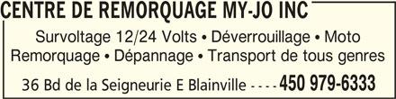 Centre de Remorquage My-Jo Inc (450-979-6333) - Annonce illustrée======= - Remorquage  Dépannage  Transport de tous genres 450 979-6333 36 Bd de la Seigneurie E Blainville ---- CENTRE DE REMORQUAGE MY-JO INCCENTRE DE REMORQUAGE MY-JO INC CENTRE DE REMORQUAGE MY-JO INC CENTRE DE REMORQUAGE MY-JO INCCENTRE DE REMORQUAGE MY-JO INC Survoltage 12/24 Volts  Déverrouillage  Moto