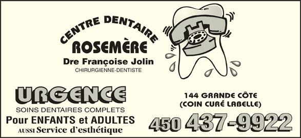 Centre Dentaire Dr Françoise Jolin (450-437-9922) - Annonce illustrée======= - Dre Françoise Jolin CHIRURGIENNE-DENTISTE 144 GRANDE CÔTE URGENCEURGENCE 450 437-9922 AUSSI Service d esthétique (COIN CURÉ LABELLE) SOINS DENTAIRES COMPLETS Pour ENFANTS et ADULTES