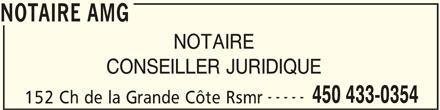 Notaire Amg (450-433-0354) - Annonce illustrée======= - CONSEILLER JURIDIQUE NOTAIRE AMG NOTAIRE ----- 450 433-0354 152 Ch de la Grande Côte Rsmr