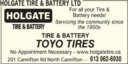 Holgate Tire & Battery Ltd (613-962-6930) - Display Ad - For all your Tire & Battery needs! Servicing the community since the 1950s TIRE & BATTERY TOYO TIRES No Appointment Necessary - www.holgatetire.ca 613 962-6930 201 Cannifton Rd North Cannifton -- HOLGATE TIRE & BATTERY LTD
