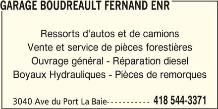 Garage Fernand Boudreault Enr (418-544-3371) - Annonce illustrée======= - GARAGE BOUDREAULT FERNAND ENR Ressorts d'autos et de camions Vente et service de pièces forestières Ouvrage général - Réparation diesel Boyaux Hydrauliques - Pièces de remorques 418 544-3371 3040 Ave du Port La Baie-----------
