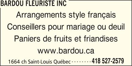 Bardou Fleuriste (418-527-2579) - Annonce illustrée======= - BARDOU FLEURISTE INC Arrangements style français Conseillers pour mariage ou deuil Paniers de fruits et friandises www.bardou.ca -------- 418 527-2579 1664 ch Saint-Louis Québec