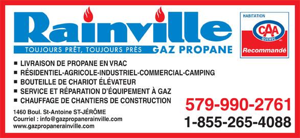 Gaz Propane Rainville (450-431-0627) - Annonce illustrée======= - Recommandé LIVRAISON DE PROPANE EN VRAC RÉSIDENTIEL-AGRICOLE-INDUSTRIEL-COMMERCIAL-CAMPING BOUTEILLE DE CHARIOT ÉLÉVATEUR SERVICE ET RÉPARATION D ÉQUIPEMENT À GAZ CHAUFFAGE DE CHANTIERS DE CONSTRUCTION 579-990-2761 1460 Boul. St-Antoine ST-JÉRÔME 1-855-265-4088 www.gazpropanerainville.com