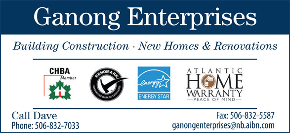 Ganong Enterprises New Homes and Renovations (506-832-7033) - Display Ad - Ganong Enterprises Building Construction · New Homes & Renovations Call Dave