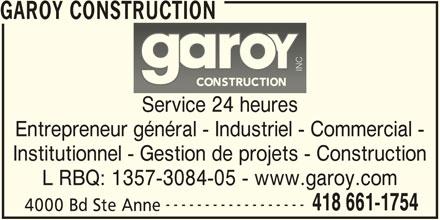 Garoy Construction Inc (418-661-1754) - Annonce illustrée======= - GAROY CONSTRUCTION INC Service 24 heures Entrepreneur général - Industriel - Commercial - Institutionnel - Gestion de projets - Construction L RBQ: 1357-3084-05 - www.garoy.com ------------------ 418 661-1754 4000 Bd Ste Anne