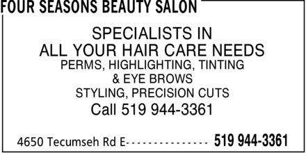 Four Seasons Beauty Salon (519-944-3361) - Annonce illustrée - SPECIALISTS IN ALL YOUR HAIR CARE NEEDS PERMS, HIGHLIGHTING, TINTING & EYE BROWS STYLING, PRECISION CUTS Call 519 944-3361