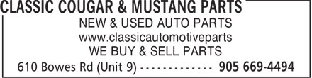 Classic Cougar & Mustang Parts (905-669-4494) - Annonce illustrée - NEW & USED AUTO PARTS www.classicautomotiveparts WE BUY & SELL PARTS NEW & USED AUTO PARTS www.classicautomotiveparts WE BUY & SELL PARTS