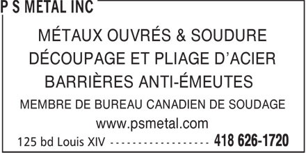 PS Metal Inc (418-626-1720) - Annonce illustr&eacute;e - M&Eacute;TAUX OUVR&Eacute;S &amp; SOUDURE D&Eacute;COUPAGE ET PLIAGE D'ACIER BARRI&Egrave;RES ANTI-&Eacute;MEUTES MEMBRE DE BUREAU CANADIEN DE SOUDAGE www.psmetal.com  M&Eacute;TAUX OUVR&Eacute;S &amp; SOUDURE D&Eacute;COUPAGE ET PLIAGE D'ACIER BARRI&Egrave;RES ANTI-&Eacute;MEUTES MEMBRE DE BUREAU CANADIEN DE SOUDAGE www.psmetal.com