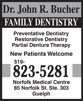Bucher J R Dr (519-823-5281) - Annonce illustrée - Preventative Dentistry Restorative Dentistry Partial Denture Therapy New Patients Welcome 519- Norfolk Medical Centre 85 Norfolk St. Ste. 303 Guelph