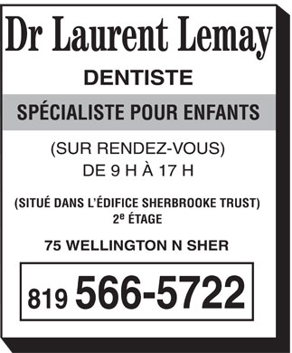 Lemay Laurent Dr (819-566-5722) - Annonce illustr&eacute;e - Dr Laurent Lemay DENTISTE SP&Eacute;CIALISTE POUR ENFANTS (SUR RENDEZ-VOUS) DE 9 H &Agrave; 17 H (SITU&Eacute; DANS L'&Eacute;DIFICE SHERBROOKE TRUST) e 2 &Eacute;TAGE 75 WELLINGTON N SHER 819 566-5722