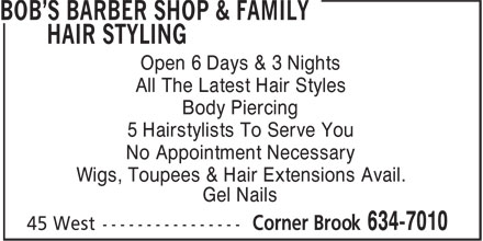 Bob's Barber Shop & Family Hair Styling (709-634-7010) - Annonce illustrée - All The Latest Hair Styles Body Piercing 5 Hairstylists To Serve You No Appointment Necessary Wigs, Toupees & Hair Extensions Avail. Gel Nails Open 6 Days & 3 Nights