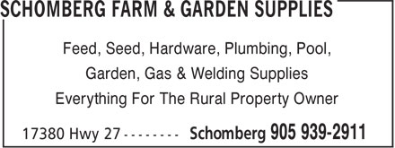 Schomberg Farm & Garden Supplies (905-939-2911) - Display Ad - Feed, Seed, Hardware, Plumbing, Pool, Garden, Gas & Welding Supplies Everything For The Rural Property Owner Feed, Seed, Hardware, Plumbing, Pool, Garden, Gas & Welding Supplies Everything For The Rural Property Owner