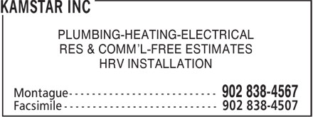 Kamstar Inc (902-838-4567) - Annonce illustrée - PLUMBING-HEATING-ELECTRICAL RES & COMM'L-FREE ESTIMATES HRV INSTALLATION PLUMBING-HEATING-ELECTRICAL RES & COMM'L-FREE ESTIMATES HRV INSTALLATION