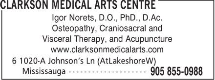 Clarkson Medical Arts Centre (905-855-0988) - Annonce illustrée - Igor Norets, D.O., PhD., D.Ac. Osteopathy, Craniosacral and Visceral Therapy, and Acupuncture www.clarksonmedicalarts.com