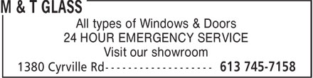 M & T Glass (613-745-7158) - Display Ad - All types of Windows & Doors 24 HOUR EMERGENCY SERVICE Visit our showroom