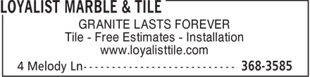 Loyalist Marble & Tile (902-368-3585) - Display Ad - GRANITE LASTS FOREVER Tile - Free Estimates - Installation www.loyalisttile.com