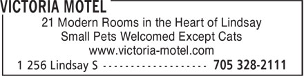 Victoria Motel (705-328-2111) - Display Ad - 21 Modern Rooms in the Heart of Lindsay Small Pets Welcomed Except Cats www.victoria-motel.com 21 Modern Rooms in the Heart of Lindsay Small Pets Welcomed Except Cats www.victoria-motel.com