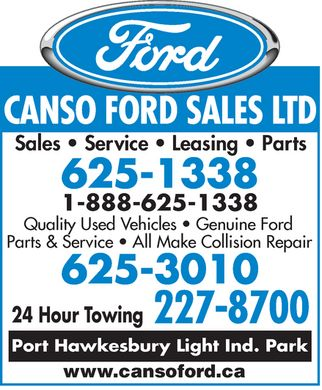 Canso Ford Sales Ltd (902-625-1338) - Annonce illustrée - Sales   Service   Leasing   Parts 1-888-625-1338 Quality Used Vehicles   Genuine Ford Parts & Service   All Make Collision Repair 24 Hour Towing Port Hawkesbury Light Ind. Park www.cansoford.ca