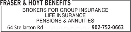 Fraser & Hoyt Benefits (902-752-0663) - Annonce illustrée - BROKERS FOR GROUP INSURANCE LIFE INSURANCE PENSIONS & ANNUITIES BROKERS FOR GROUP INSURANCE LIFE INSURANCE PENSIONS & ANNUITIES