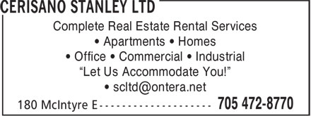 "Cerisano Stanley Ltd (705-472-8770) - Display Ad - • Apartments • Homes • Office • Commercial • Industrial ""Let Us Accommodate You!"" Complete Real Estate Rental Services"