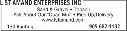 "L St Amand Enterprises Inc (905-682-1132) - Display Ad - Sand & Gravel • Topsoil Ask About Our ""Quad Mix"" • Pick-Up/Delivery www.lstamand.com"