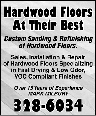 Hardwood Floors At Their Best (506-328-6034) - Annonce illustr&eacute;e - Hardwood Floors At Their Best Custom Sanding &amp; Refinishing of Hardwood Floors.  Sales  Installation  Repair of Hardwood Floors Specializing In Fast Drying &amp; Low Odor, VOC Compliant Finishes Over 15 Years of Experience MARK MILBURY 328-6034