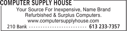 Computer Supply House (613-233-7357) - Annonce illustrée - Your Source For Inexpensive, Name Brand Refurbished & Surplus Computers. www.computersupplyhouse.com Your Source For Inexpensive, Name Brand Refurbished & Surplus Computers. www.computersupplyhouse.com