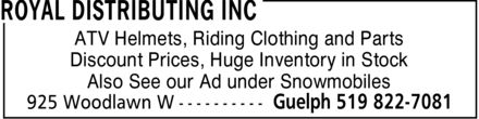 Royal Distributing Inc (519-822-7081) - Display Ad - ATV Helmets, Riding Clothing and Parts Discount Prices, Huge Inventory in Stock Also See our Ad under Snowmobiles ATV Helmets, Riding Clothing and Parts Discount Prices, Huge Inventory in Stock Also See our Ad under Snowmobiles