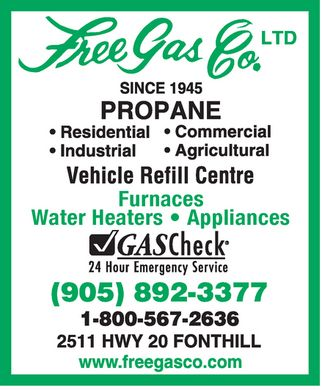 Free Gas Co Ltd (905-892-3377) - Annonce illustr&eacute;e - Free Gas Co. LTD SINCE 1945 PROPANE  Residential  Commercial  Industrial  Agricultural Vehicle Refill Centre  Furnaces  Water Heaters  Appliances  GASCheck 24 Hour Emergency Service (905) 892-3377 1-800-567-2636 2611 HWY 20 FONTHILL www.freegasco.com Free Gas Co. LTD SINCE 1945 PROPANE  Residential  Commercial  Industrial  Agricultural Vehicle Refill Centre  Furnaces  Water Heaters  Appliances  GASCheck 24 Hour Emergency Service (905) 892-3377 1-800-567-2636 2611 HWY 20 FONTHILL www.freegasco.com Free Gas Co. LTD SINCE 1945 PROPANE  Residential  Commercial  Industrial  Agricultural Vehicle Refill Centre  Furnaces  Water Heaters  Appliances  GASCheck 24 Hour Emergency Service (905) 892-3377 1-800-567-2636 2611 HWY 20 FONTHILL www.freegasco.com Free Gas Co. LTD SINCE 1945 PROPANE  Residential  Commercial  Industrial  Agricultural Vehicle Refill Centre  Furnaces  Water Heaters  Appliances  GASCheck 24 Hour Emergency Service (905) 892-3377 1-800-567-2636 2611 HWY 20 FONTHILL www.freegasco.com