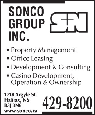 Sonco Group Inc (902-429-8200) - Annonce illustrée - Property Management Office Leasing Development & Consulting Casino Development, Operation & Ownership 1718 Argyle St. Halifax, NS B3J 3N6 www.sonco.ca