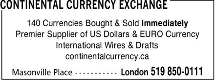 Continental Currency Exchange (519-850-0111) - Display Ad - 140 Currencies Bought & Sold Immediately Premier Supplier of US Dollars & EURO Currency International Wires & Drafts continentalcurrency.ca