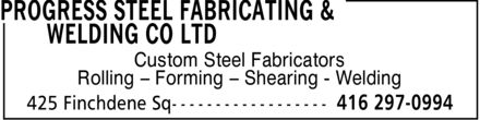 Progress Steel Fabricating & Welding Co Ltd (416-297-0994) - Display Ad - Custom Steel Fabricators Rolling ¿ Forming ¿ Shearing Welding Custom Steel Fabricators Rolling ¿ Forming ¿ Shearing Welding Custom Steel Fabricators Rolling ¿ Forming ¿ Shearing Welding Custom Steel Fabricators Rolling ¿ Forming ¿ Shearing Welding