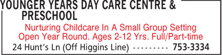 Younger Years Day Care Centre & Preschool (709-753-3334) - Annonce illustrée - Nurturing Childcare In A Small Group Setting Open Year Round. Ages 2-12 Yrs. Full/Part-time Nurturing Childcare In A Small Group Setting Open Year Round. Ages 2-12 Yrs. Full/Part-time