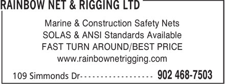 Rainbow Net & Rigging Ltd (902-468-7503) - Display Ad - Marine & Construction Safety Nets SOLAS & ANSI Standards Available FAST TURN AROUND/BEST PRICE www.rainbownetrigging.com Marine & Construction Safety Nets SOLAS & ANSI Standards Available FAST TURN AROUND/BEST PRICE www.rainbownetrigging.com
