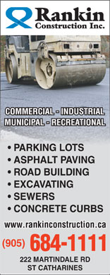 Rankin Construction Inc (905-684-1111) - Display Ad - PARKING LOTS ASPHALT PAVING ROAD BUILDING EXCAVATING SEWERS CONCRETE CURBS www.rankinconstruction.ca (905) 684-1111 222 MARTINDALE RD ST CATHARINES