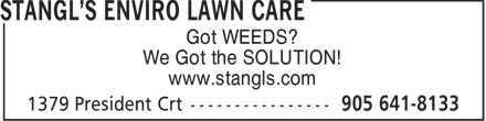 Stangl's Enviro Lawn Care (905-641-8133) - Annonce illustrée======= - Got WEEDS? - We Got the SOLUTION! - www.stangls.com