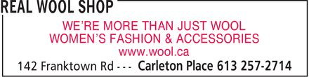Real Wool Shop (613-257-2714) - Display Ad - REAL WOOL SHOP WE¿RE MORE THAN JUST WOOL WOMEN¿S FASHION & ACCESSORIES www.wool.ca 142 Franktown Rd Carleton Place 613 257-2714