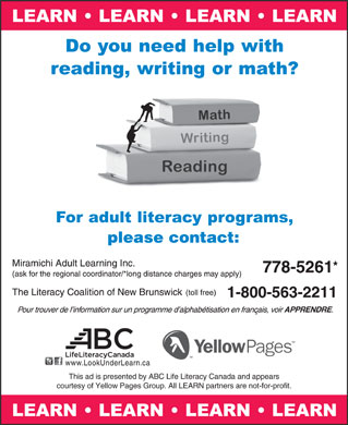 The Literacy Coalition Of New Brunswick (1-800-563-2211) - Annonce illustrée - www.LookUnderLearn.ca This ad is presented by ABC Life Literacy Canada and appears courtesy of Yellow Pages Group. All LEARN partners are not-for-profit. www.LookUnderLearn.ca This ad is presented by ABC Life Literacy Canada and appears courtesy of Yellow Pages Group. All LEARN partners are not-for-profit.