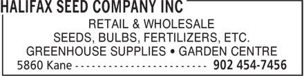 Halifax Seed Company Inc (902-454-7456) - Annonce illustrée======= - RETAIL & WHOLESALE - SEEDS, BULBS, FERTILIZERS, ETC. - GREENHOUSE SUPPLIES • GARDEN CENTRE